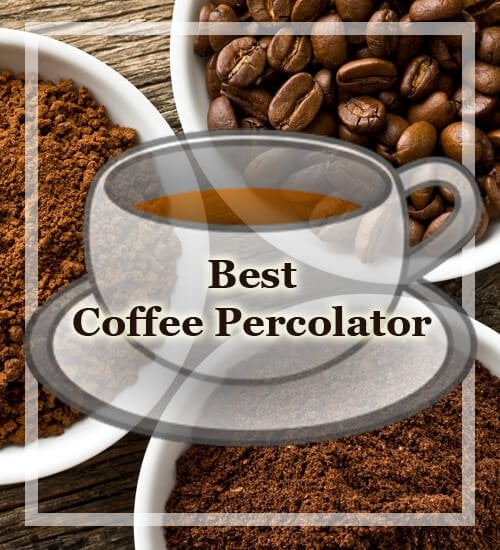 How To Select Best Coffee Percolator Reviews Buying