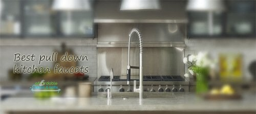 Top 10 Best Pull Down Kitchen Faucet Listed by Expert Shelly Rhoades